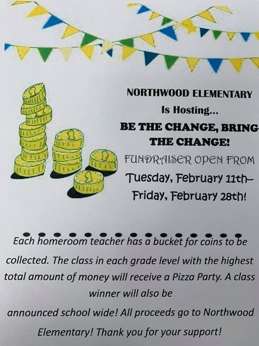 Northwood Elementary is hosting a fundraiser. Bring your change. Homeroom teachers will have buckets and the class in each grade level with the most money will win a prize.